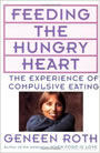 Feeding the Hungry Heart: The Experience of Compulsive Eating by Geneen Roth